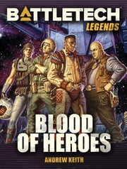 BattleTech Legends: Blood of Heroes ebook by Andrew Keith