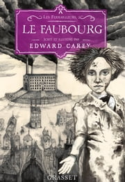 Le faubourg - Les Ferrailleurs,T2 ebook by Edward Carey