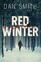 Red Winter: A Novel ebook by Dan Smith