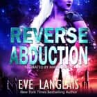 Reverse Abduction audiobook by Eve Langlais