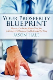 Your Prosperity Blueprint - How to Go From Where You Are to the Level of Success God Intended for You ebook by Kobo.Web.Store.Products.Fields.ContributorFieldViewModel