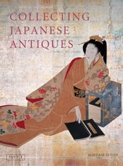 Collecting Japanese Antiques ebook by Alistair Seton