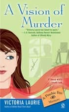 A Vision of Murder: - A Psychic Eye Mystery ebook by Victoria Laurie