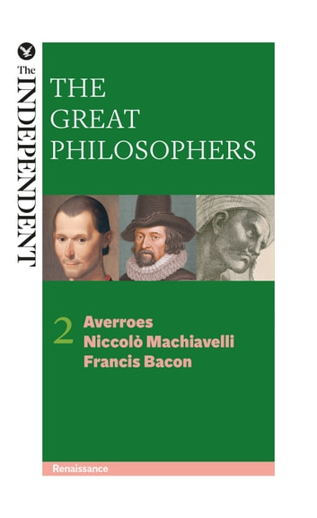 The Great Philosophers: Averroes, Niccolo Machiavelli and Francis Bacon ebook by Jeremy Stangroom