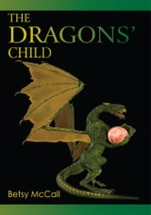 The Dragons' Child ebook by Betsy McCall