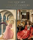 The New Art of the Fifteenth Century ebook by Shirley Neilsen Blum