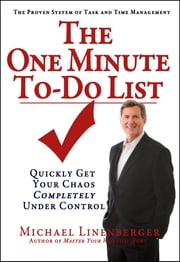 The One Minute To-Do List - Quickly Get Your Chaos Completely Under Control ebook by Michael Linenberger