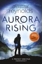 Aurora Rising - Previously published as The Prefect ebook by Alastair Reynolds