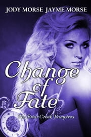 Change of Fate - The Briar Creek Vampires, #4 ebook by Jayme Morse,Jody Morse