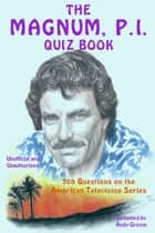 The Magnum, P.I. Quiz Book - 300 Questions on the American Television Series ebook by