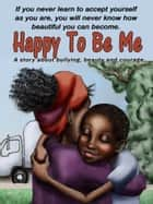 Happy To Be Me ebook by Calvin Millwood
