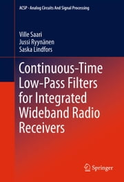Continuous-Time Low-Pass Filters for Integrated Wideband Radio Receivers ebook by Ville Saari,Jussi Ryynänen,Saska Lindfors