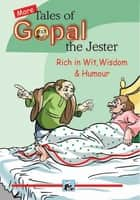 More Tales of Gopal : The Jester - Rich in Wit, Wisdom & Humour eBook by SWAPNA DUTTA