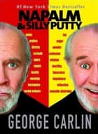 Napalm & Silly Putty ebook by George Carlin