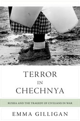 Terror in Chechnya - Russia and the Tragedy of Civilians in War ebook by Emma Gilligan