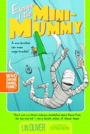Escape of the Mini-Mummy ebook by Lin Oliver,Stephen Gilpin