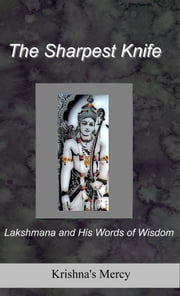 The Sharpest Knife: Lakshmana and His Words of Wisdom ebook by Krishna's Mercy