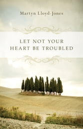 Let Not Your Heart Be Troubled (Foreword by Elizabeth Catherwood and Ann Beatt) ebook by Martyn Lloyd-Jones