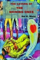 The Cavern of the Shining Ones ebook by Hal K. Wells