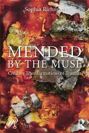 Mended by the Muse: Creative Transformations of Trauma ebook by Sophia Richman