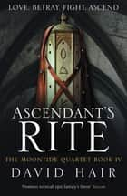 Ascendant's Rite - The Moontide Quartet Book 4 ebook by David Hair