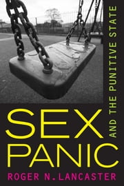 Sex Panic and the Punitive State ebook by Roger N. Lancaster