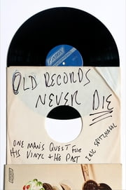 Old Records Never Die - One Man's Quest for His Vinyl and His Past ebook by Eric Spitznagel,Jeff Tweedy