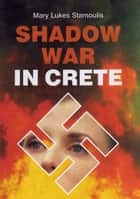 Shadow War in Crete ebook by Mary Lukes Stamoulis
