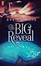 The Big Reveal ebook by Eve Francis