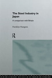 The Steel Industry in Japan - A Comparison with Britain ebook by Harukiyo Hasegawa