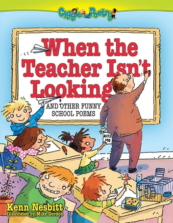 When The Teacher isn't Looking - And Other Funny School Poems ebook by Kenn Nesbitt