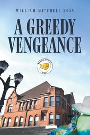 A Greedy Vengeance ebook by William Mitchell Ross