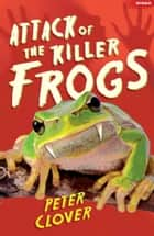 Attack of the Killer Frogs ebook by Peter Clover, Peter Clover