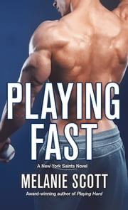 Playing Fast - A New York Saints Novel ebook by Melanie Scott