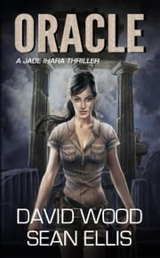 Oracle - Jade Ihara Adventures, #1 ebook by David Wood,Sean Ellis