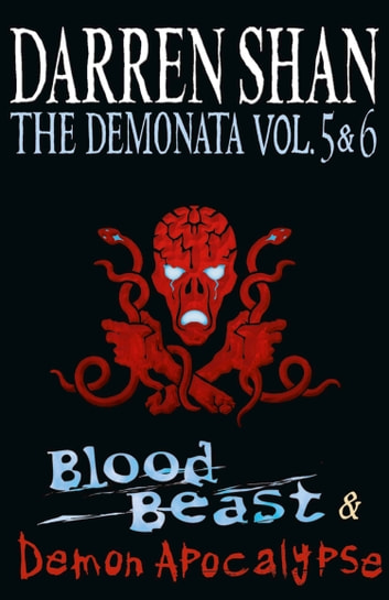 Volumes 5 and 6 - Blood Beast/Demon Apocalypse (The Demonata) ebooks by Darren Shan
