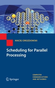 Scheduling for Parallel Processing ebook by Maciej Drozdowski