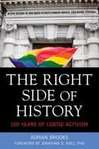 The Right Side of History - 100 Years of LGBTQ Activism ebook by Adrian Brooks