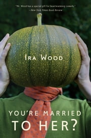You're Married to Her? ebook by Ira Wood