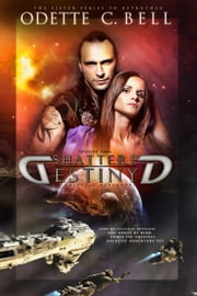 Shattered Destiny: A Galactic Adventure (Episode Four) ebook by Odette C. Bell