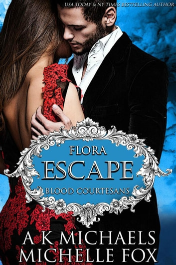 Escape: A Vampire Blood Courtesans Romance - Blood Courtesans, #11 ebook by A K Michaels,Michelle Fox