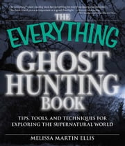 The Everything Ghost Hunting Book: Tips, tools, and techniques for exploring the supernatural world ebook by Melissa Martin Ellis