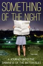 Something of the Night ebook by Ian Marchant