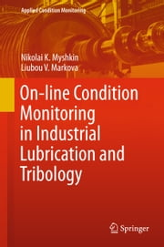 On-line Condition Monitoring in Industrial Lubrication and Tribology ebook by Nikolai K. Myshkin, Liubou V. Markova