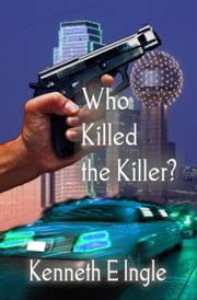 Who Killed the Killer ebook by Kenneth E. Ingle