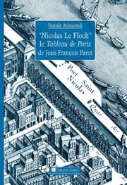 « Nicolas Le Floch », le Tableau de Paris de Jean-François Parot ebook by Pascale Arizmendi