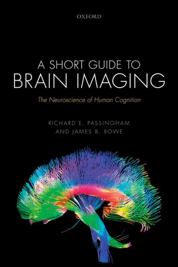 A Short Guide to Brain Imaging - The Neuroscience of Human Cognition ebook by Richard E. Passingham,James B. Rowe