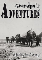 Grandpa's Adventures ebook by Veda Taylor Strong