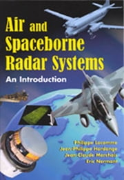 Air and Spaceborne Radar Systems - An Introduction ebook by Philippe Lacomme,Jean-Claude Marchais,Jean-Philippe Hardange,Eric Normant