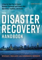 The Disaster Recovery Handbook - A Step-by-Step Plan to Ensure Business Continuity and Protect Vital Operations, Facilities, and Assets eBook by Michael Wallace, Lawrence Webber